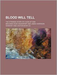 Blood Will Tell; The Strange Story of a Son of Ham - Benjamin Rush Davenport
