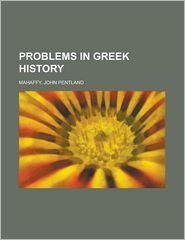 Problems in Greek History - John Pentland Mahaffy
