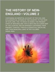 The History Of New-England (Volume 2); Containing An Impartial Account Of The Civil And Ecclesiastical Affairs Of The Country, To The Year Of - Daniel Neal