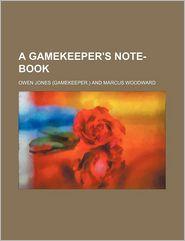 A Gamekeeper's Note-Book - Owen Jones