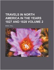Travels In North America, In The Years 1827 And 1828 (Volume 2) - Basil Hall