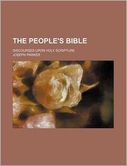 The People's Bible (Volume 25); Discourses Upon Holy Scripture - Joseph Parker