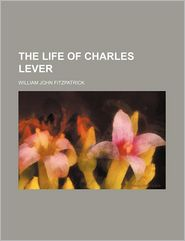 The Life Of Charles Lever (Volume 1) - William John Fitzpatrick