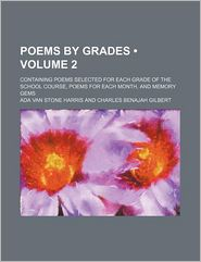 Poems by Grades (Volume 2); Containing Poems Selected for Each Grade of the School Course, Poems for Each Month, and Memory Gems - Ada Van Stone Harris