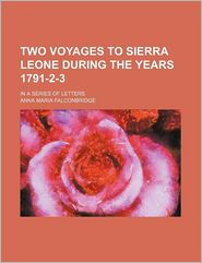 Two Voyages to Sierra Leone During the Years 1791-2-3; In a Series of Letters - Anna Maria Falconbridge