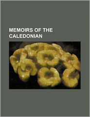 Memoirs Of The Caledonian - General Books