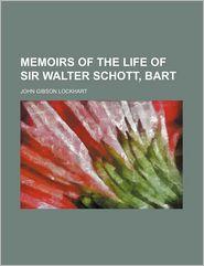 Memoirs Of The Life Of Sir Walter Schott, Bart - John Gibson Lockhart
