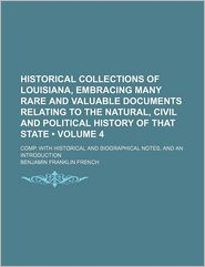 Historical Collections Of Louisiana, Embracing Many Rare And Valuable Documents Relating To The Natural, Civil And Political History Of That - Benjamin Franklin French