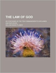 The Law of God; As Contained in the Ten Commandments Explained and Enforced - William Swan Plumer