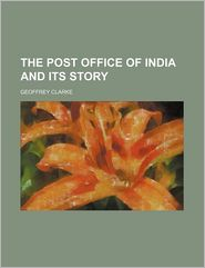 The Post Office Of India And Its Story - Geoffrey Clarke