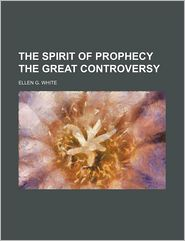 The Spirit Of Prophecy The Great Controversy - Ellen G. White