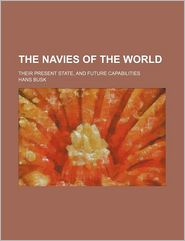 The navies of the world; their present state, and future capabilities - Hans Busk