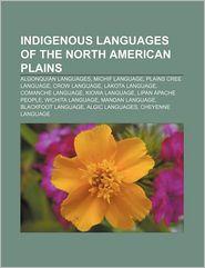 Indigenous Languages of the North American Plains: Algonquian Languages, Michif Language, Plains Cree Language, Crow Language, Lakota Language - Source: Wikipedia