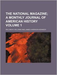 The National Magazine Volume 1; A Monthly Journal of American History - William W. Williams