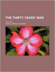 The Thirty Years' War; 1618-1648 - Samuel Rawson Gardiner