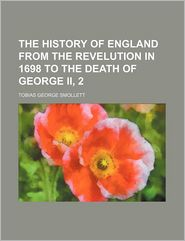 The History of England from the Revelution in 1698 to the Death of George II - Tobias George Smollett