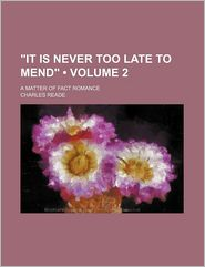 It Is Never Too Late To Mend (Volume 2); A Matter Of Fact Romance - Charles Reade