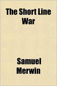 The Short Line War - Samuel Merwin
