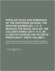 Popular Tales And Romances Of The Northern Nations (Volume 2); The Spectre Barber [By J.K.A. Mus Us] The Magic Dollar. The Collier's Family - Johann Karl August Mus Us
