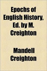 Epochs of English History, Ed. by M. Creighton - Mandell Creighton