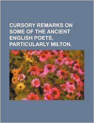 Cursory Remarks on Some of the Ancient English Poets, Particularly Milton. - Books Group