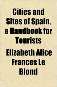 Cities and Sites of Spain, a Handbook for Tourists - Elizabeth Alice Frances Le Blond