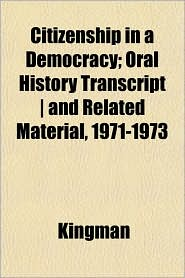 Citizenship in a Democracy; Oral History Transcript - And Related Material, 1971-1973 - Kingman