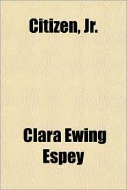 Citizen, JR. - Clara Ewing Espey