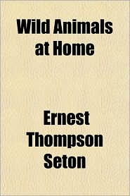 Wild Animals At Home - Ernest Thompson Seton