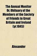 The Annual Monitor Or, Obituary of the Members of the Society of Friends in Great Britain and Ireland (Yr.1845)