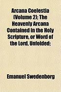 Arcana Coelestia (Volume 2); The Heavenly Arcana Contained in the Holy Scripture, or Word of the Lord, Unfolded;