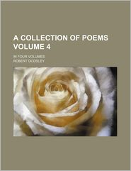 A Collection of Poems; In Four Volumes Volume 4 - Dodsley, Robert Dodsley