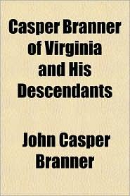 Casper Branner of Virginia and His Descendants - John Casper Branner