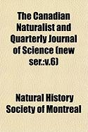 The Canadian Naturalist and Quarterly Journal of Science (New Ser.: V.6)