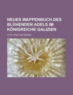 Neues Wappenbuch Des Bluhenden Adels Im Konigreiche Galizien