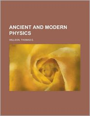Ancient and Modern Physics - Thomas Edgar Willson