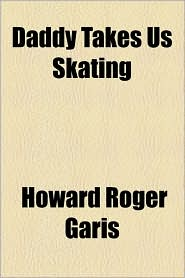 Daddy Takes Us Skating - Howard Roger Garis