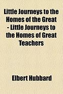 Little Journeys to the Homes of the Great - Little Journeys to the Homes of Great Teachers