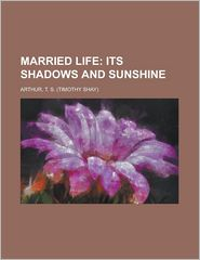 Married Life; Its Shadows and Sunshine - T. S. Arthur
