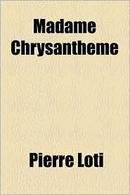 Madame Chrysantheme - Pierre Loti