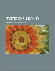 Mystic Christianity - William Walker Atkinson
