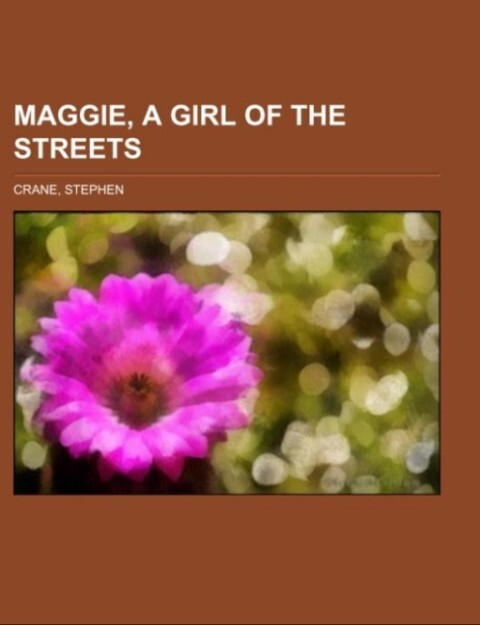 Maggie, a Girl of the Streets als Taschenbuch von Stephen Crane - Books LLC, Reference Series