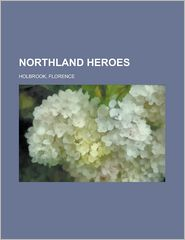 Northland Heroes - Florence Holbrook