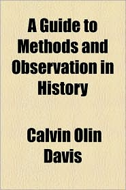 A Guide to Methods and Observation in History - Calvin Olin Davis