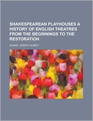 Shakespearean Playhouses a History of English Theatres from the Beginnings to the Restoration - Joseph Quincy Adams