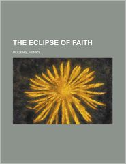 The Eclipse of Faith - Henry Rogers