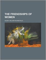 The Friendships of Women - William Rounseville Alger