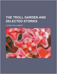 The Troll Garden and Selected Stories - Willa Sibert Cather