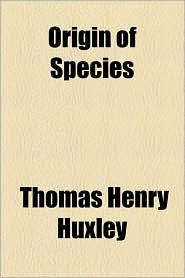 Origin of Species - Thomas Henry Huxley