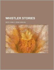 Whistler Stories - Don C. Seitz